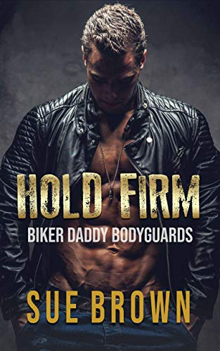 Hold Firm: a bodyguard/daddy series (Biker Daddy Bodyguards Book 1) (English Edition)