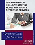 Implementing an Inclusive Staffing Model for Today's Reference Services: A Practical Guide for Librarians (Practical Guides for Librarians Book 2) (English Edition)