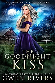 The Goodnight Kiss (The Unseelie Court Book 1) by [Gwen Rivers]