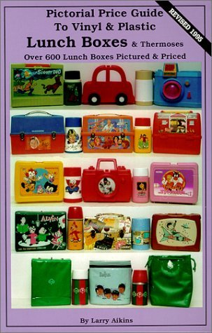 [(Pictorial Price Guide to Vinyl & Plastic Lunch Boxes & Thermoses)] [ By (author) Larry Aikins ] [June, 2011]