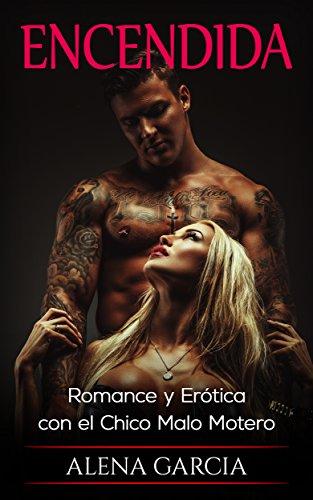 Encendida: Romance y Erótica con el Chico Malo Motero (Novela ...