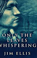 Only The Leaves Whispering: Large Print Hardcover Edition