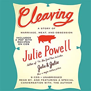 Cleaving     A Story of Marriage, Meat, and Obsession              By:                                                                                                                                 Julie Powell                               Narrated by:                                                                                                                                 Julie Powell                      Length: 10 hrs and 21 mins     91 ratings     Overall 3.1
