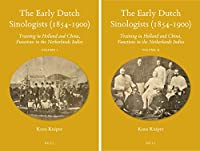 The Early Dutch Sinologists (1854-1900): Training in Holland and China, Functions in the Netherlands Indies (Sinica Leidensia)