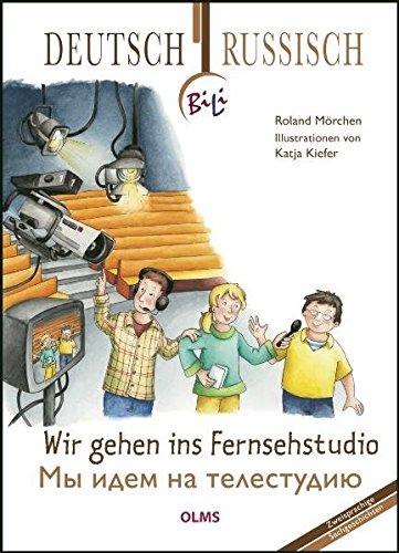 Wir gehen ins Fernsehstudio: Deutsch-russische Ausgabe. Übersetzung ins Russische von Ina Kasemir-Sattler. (BiLi - Zweisprachige Sachgeschichten für Kinder)