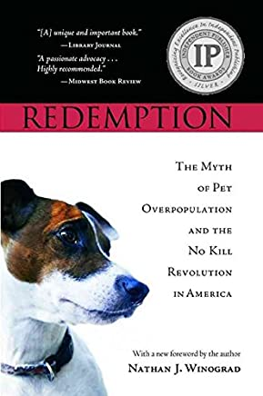 [(Redemption : The Myth of Pet Overpopulation and the No Kill Revolution in America)] [By (author) Nathan J Winograd] published on (August, 2009)