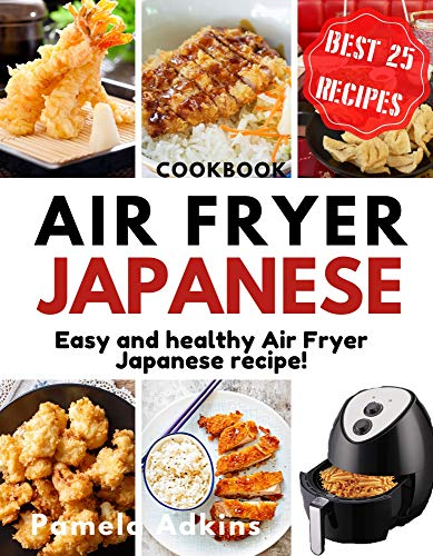 Air Fryer Japanese CooKBooK: Easy and healthy Air Fryer Japanese recipe! (Air Fryer Cookbook Book 6) (English Edition)