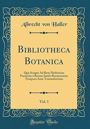 Bibliotheca Botanica, Vol. 1: Qua Scripta Ad Rem Herbariam Facientia a Rerum Initiis Recensentur; Tempora Ante Tournefortium (Classic Reprint)