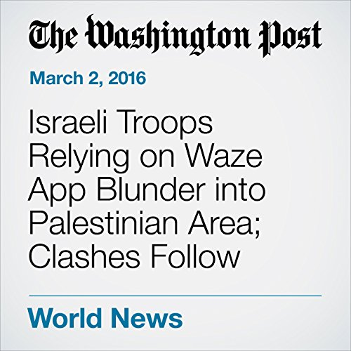 Israeli Troops Relying on Waze App Blunder into Palestinian Area; Clashes Follow cover art
