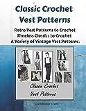 Classic Crochet Vest Patterns - Retro Vest Patterns to Crochet - Timeless Classics to Crochet - A Variety of Vintage Vest Patterns