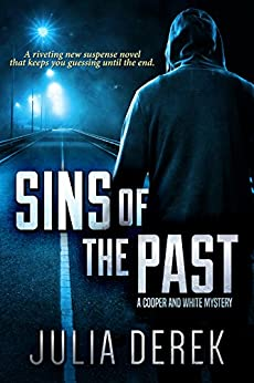 Sins of the Past: A riveting suspense novel that keeps you guessing until the end (A Cooper and White Mystery Book 1) by [Julia Derek]