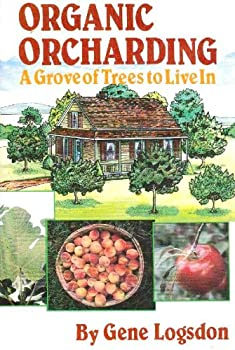 Organic Orcharding: A Grove Of Trees To Live In 0878573569 Book Cover