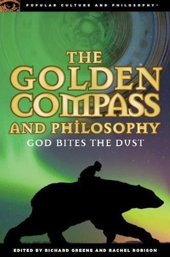 The Golden Compass and Philosophy: God Bites the Dust (Popular Culture & Philosophy)
