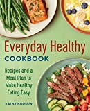 Everyday Healthy Cookbook: Recipes and a Meal Plan to Make Healthy Eating Easy