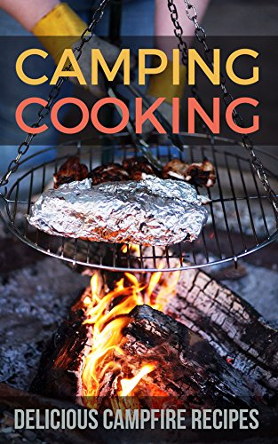 Camping Cooking: Delicious Campfire Recipes by [Ruth Pressley]
