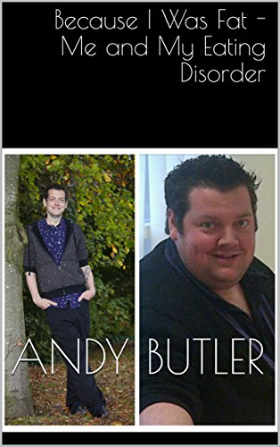 Because I Was Fat - Me and My Eating Disorder: Losing 16 Stone in 10 Months