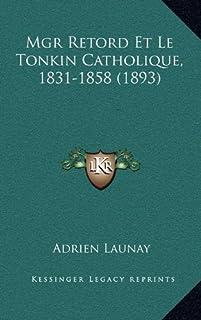 Mgr Retord Et Le Tonkin Catholique, 1831-1858 (1893)