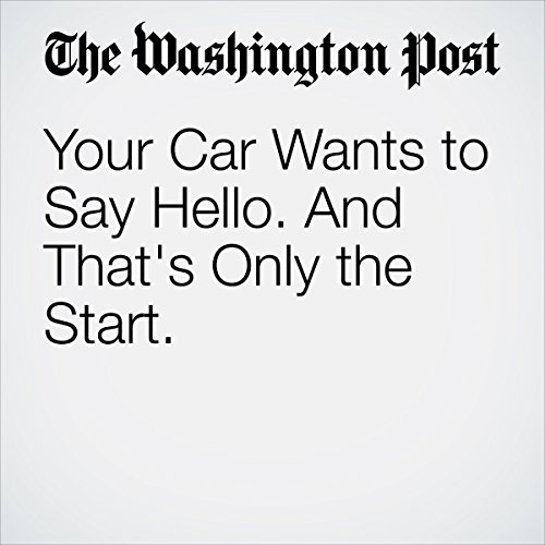 Your Car Wants to Say Hello. And That's Only the Start. | Steven Overly