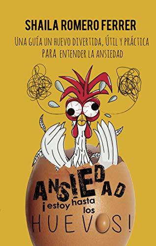 Ansiedad estoy hasta los huevos: Una Guía Un Huevo Divertida, Útil Y Práctica Para Entender La Ansiedad
