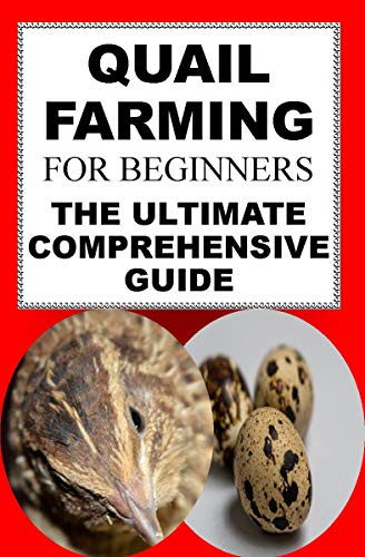 Quail Farming For Beginners: The Ultimate Comprehensive Guide by [Karen June P]