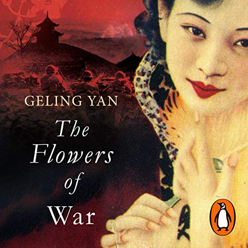 The Flowers of War                   By:                                                                                                                                 Geling Yang                               Narrated by:                                                                                                                                 Samantha Quan                      Length: 5 hrs and 36 mins     Not rated yet     Overall 0.0