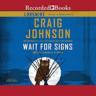 Wait for Signs                   By:                                                                                                                                 Craig Johnson                               Narrated by:                                                                                                                                 George Guidall                      Length: 5 hrs and 8 mins     2,856 ratings     Overall 4.6