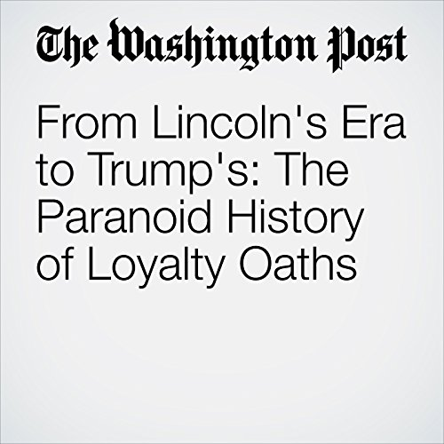 From Lincoln's Era to Trump's: The Paranoid History of Loyalty Oaths copertina