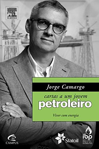 Jorge Camargo. Cartas a Um Jovem Petroleiro. Viver com Energia