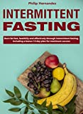 Intermittent fasting: Burn fat fast, healthily and effectively through intermittent fasting, including a bonus 14 day plan for maximum success