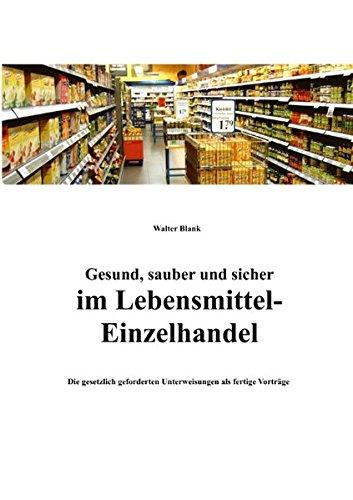 Gesund, sauber und sicher im Lebensmittel-Einzelhandel: Die gesetzlich geforderten Unterweisungen als fertige Vorträge