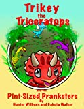 Trikey the Triceratops  Dinosaur Adventures: Trikey and the Pint-Sized Pranksters