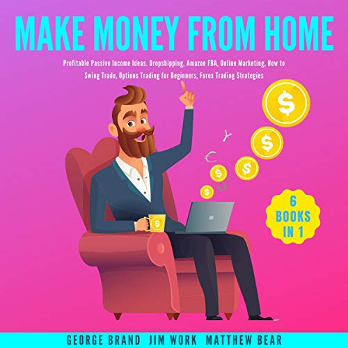 Make Money from Home: Profitable Passive Income Ideas: 6 Books in 1: Dropshipping, Amazon FBA, Online Marketing, How to Swing Trade, Options Trading for Beginners, Forex Trading Strategies
