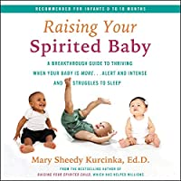 Raising Your Spirited Baby: A Breakthrough Guide to Thriving When Your Baby Is More... Alert and Intense and Struggles to Sleep