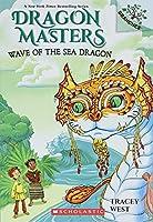 Wave of the Sea Dragon (Scholastic Branches: Dragon Masters)