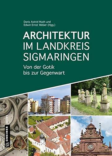 Architektur im Landkreis Sigmaringen: Von der Gotik bis zur Gegenwart (Regionalgeschichte im GMEINER-Verlag)