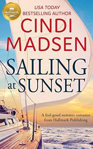Sailing at Sunset: A feel-good romance from Hallmark Publishing