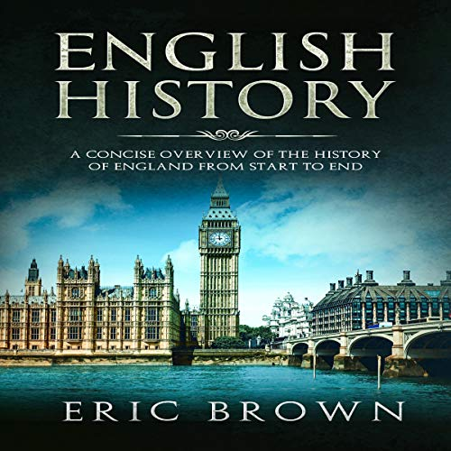 English History: A Concise Overview of the History of England from Start to End     Great Britain, Book 1              By:                                                                                                                                 Eric Brown                               Narrated by:                                                                                                                                 John B Leen                      Length: 2 hrs and 53 mins     Not rated yet     Overall 0.0