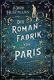 Die Romanfabrik von Paris: Historischer Roman von Dirk Husemann