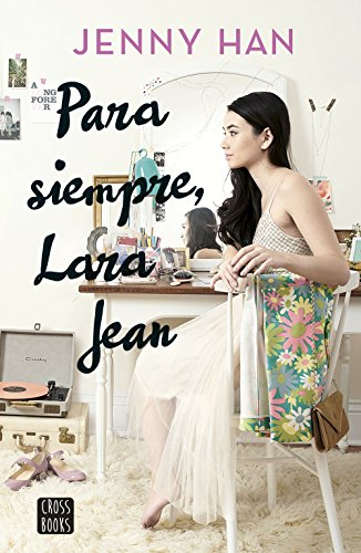 Para siempre, Lara Jean (Crossbooks)