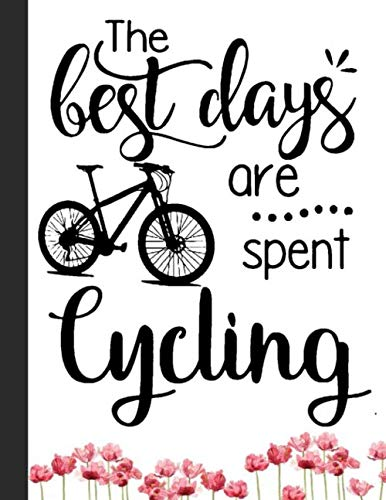 "The Best Days Are Spent Cycling Notebook: Lined Notebook, Diary, Track, Log or Journal - Gift for Mountain Bikers, Cyclists, Bicycles Fans, Off-Road Cycling Lover - (8.5"" x 11"" 120 Pages)"