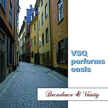VSQ Performs Oasis: Decadence And Vanity