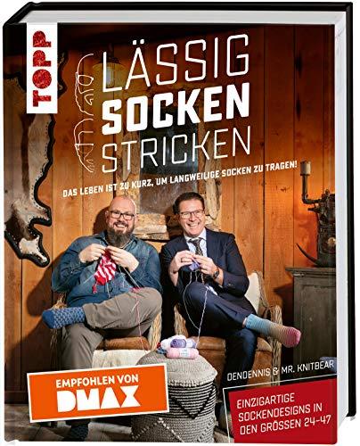Lässig Socken stricken mit DenDennis und Mr. Knitbear. Das Leben ist zu kurz, um langweilige Socken zu tragen!: Einzigartige Sockendesigns in den Größen 24-47