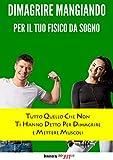 Dimagrire mangiando:: Tutto quello che non ti hanno detto per dimagrire e mettere muscoli - metodi - allenamento - dieta (Mr Fit Vol. 1) (Italian Edition)