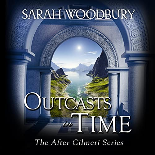 Outcasts in Time Audiobook By Sarah Woodbury cover art