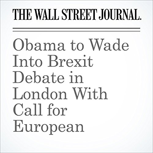 Obama to Wade Into Brexit Debate in London With Call for European Cohesion cover art