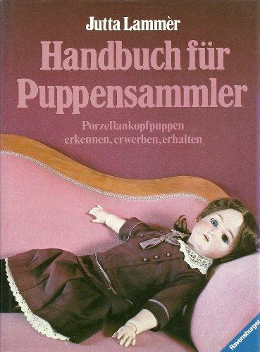 Handbuch für Puppensammler: Porzellankopf-Puppen. Erkennen - Erwerben - Erhalten