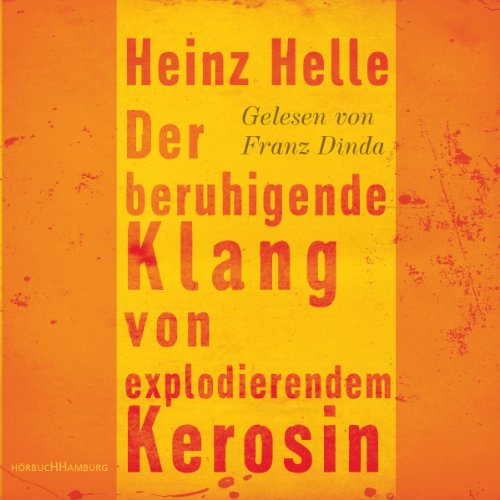 Der beruhigende Klang von explodierendem Kerosin                   By:                                                                                                                                 Heinz Helle                               Narrated by:                                                                                                                                 Franz Dinda                      Length: 3 hrs and 22 mins     Not rated yet     Overall 0.0