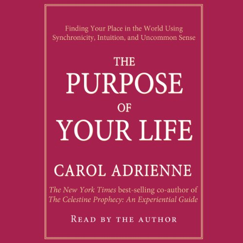 The Purpose of Your Life                   By:                                                                                                                                 Carol Adrienne                               Narrated by:                                                                                                                                 Carol Adrienne                      Length: 3 hrs and 30 mins     34 ratings     Overall 4.1