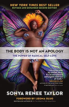 The Body Is Not an Apology, Second Edition: The Power of Radical Self-Love by [Sonya Renee Taylor]
