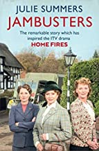 Jambusters: The Remarkable Story Which Has Inspired the ITV Drama Home Fires by Julie Summers (2015-03-12)